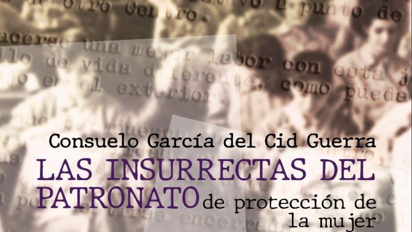 """Entrevista a Consuelo García del Cid Guerra, investigadora y autora de """"Las insurrectas del Patronato de protección a la mujer"""""""